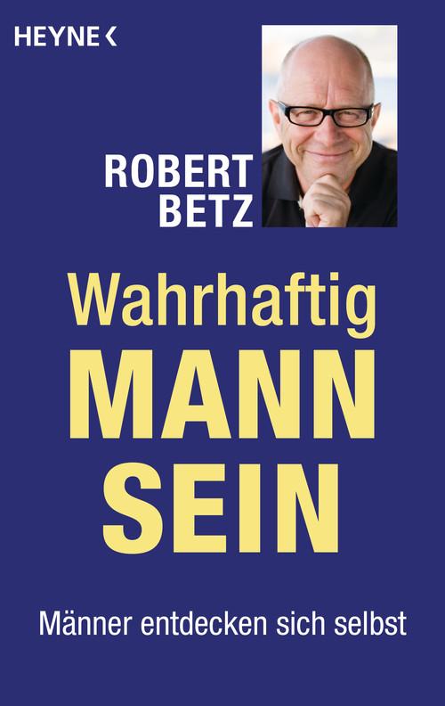Beliebt Wahrhaftig Mann sein - Taschenbuch von Betz, Robert Theodor ZK27