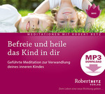 Befreie und heile das Kind in dir - MP3 Download
